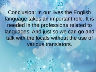 Conclusion: In our lives the English language takes an important role. It is