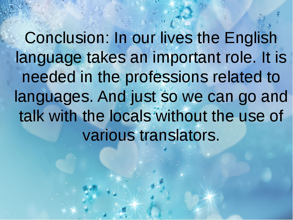 Conclusion: In our lives the English language takes an important role. It is...