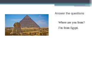 Answer the questions Where are you from? I'm from Egypt.