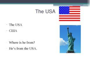 The USA The USA США Where is he from? He's from the USA.