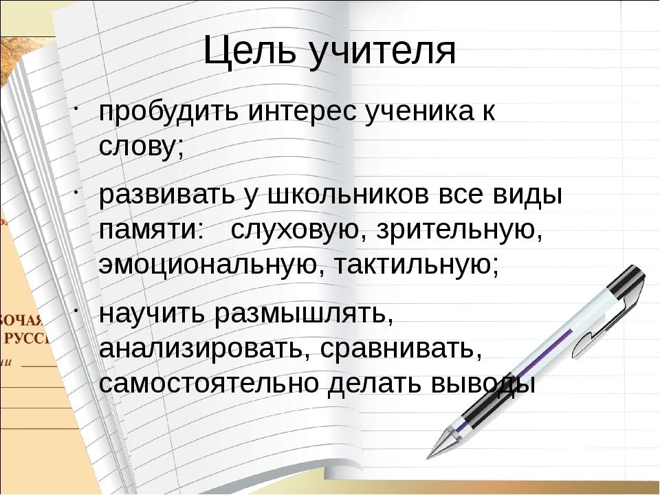 Цель учителя пробудить интерес ученика к слову; развивать у школьников все ви...