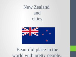 New Zealand and cities. Beautiful place in the world with pretty people.. 01.