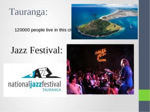 Tauranga: 120000 people live in this city. Jazz Festival: