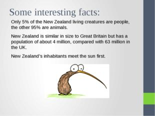 Some interesting facts: Only 5% of the New Zealand living creatures are peopl