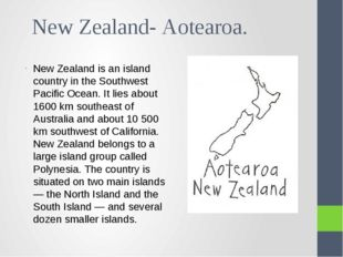 New Zealand- Aotearoa. New Zealand is an island country in the Southwest Paci