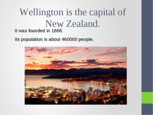 Wellington is the capital of New Zealand. It was founded in 1868. Its populat