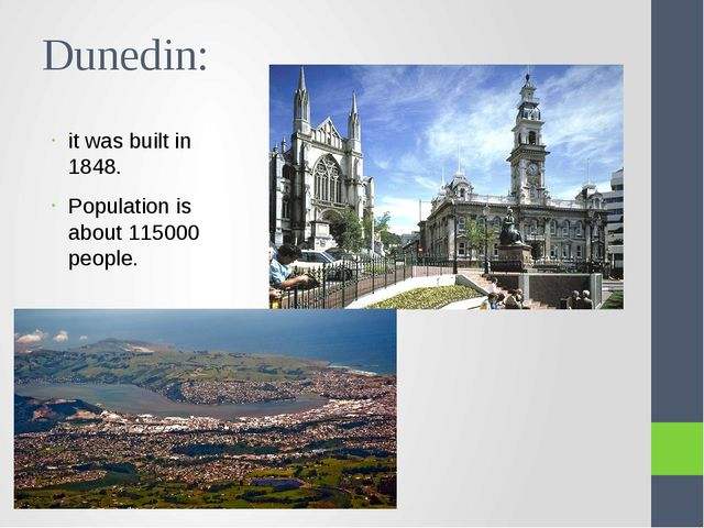 Dunedin: it was built in 1848. Population is about 115000 people.