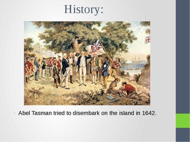 History: Abel Tasman tried to disembark on the island in 1642.