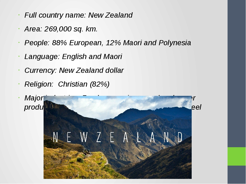 Full country name: New Zealand Area: 269,000 sq. km. People: 88% European, 12...