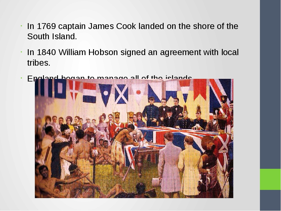 In 1769 captain James Cook landed on the shore of the South Island. In 1840 W...
