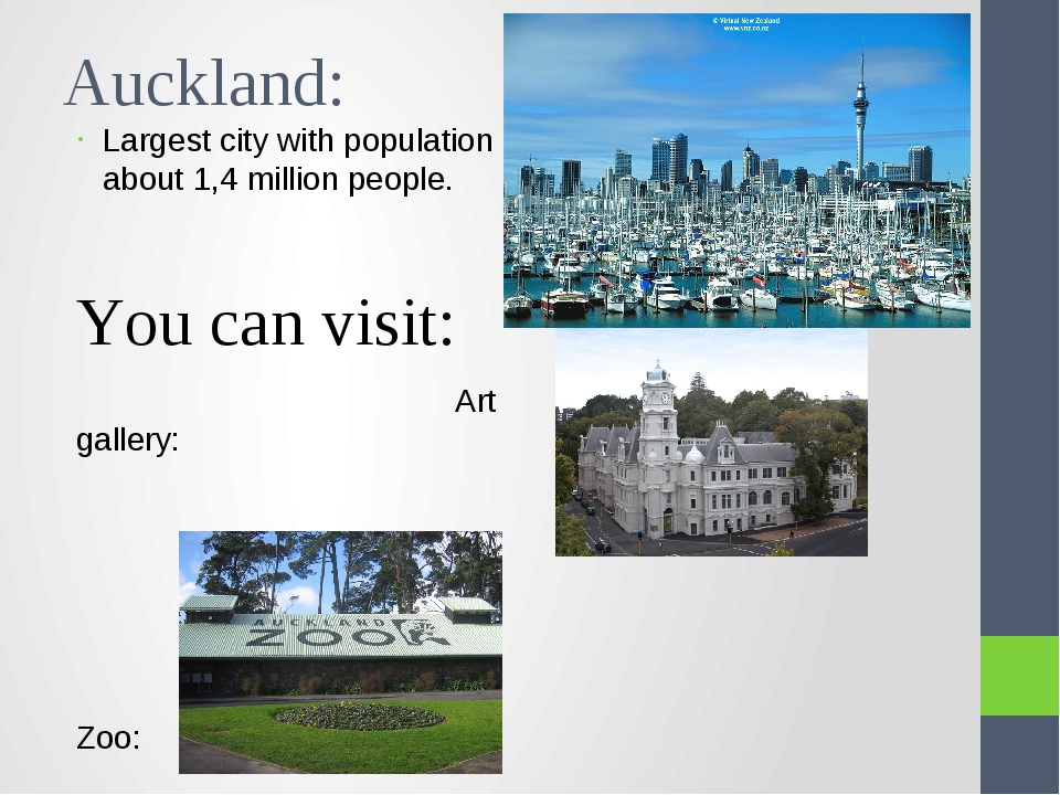 Auckland: Largest city with population about 1,4 million people. You can visi...