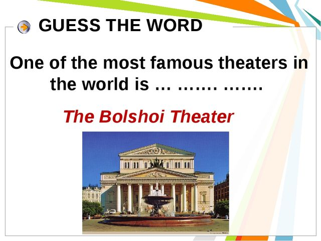 One of the most famous theaters in the world is … ……. ……. GUESS THE WORD The...