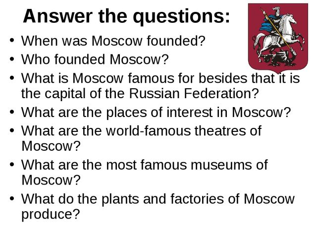 Answer the questions: When was Moscow founded? Who founded Moscow? What is Mo...