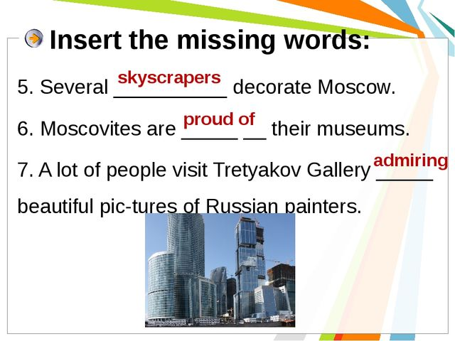 5. Several __________ decorate Moscow. 6. Moscovites are _____ __ their museu...