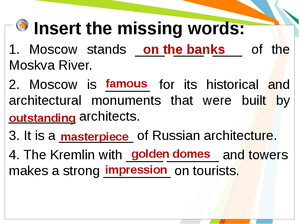 Insert the missing words: 1. Moscow stands ____ ____ ____ of the Moskva River...
