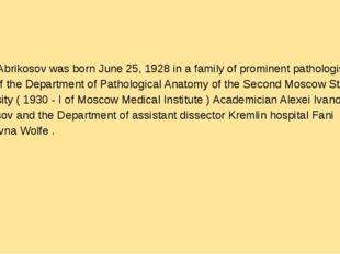 Alexei Abrikosov was born June 25, 1928 in a family of prominent pathologist