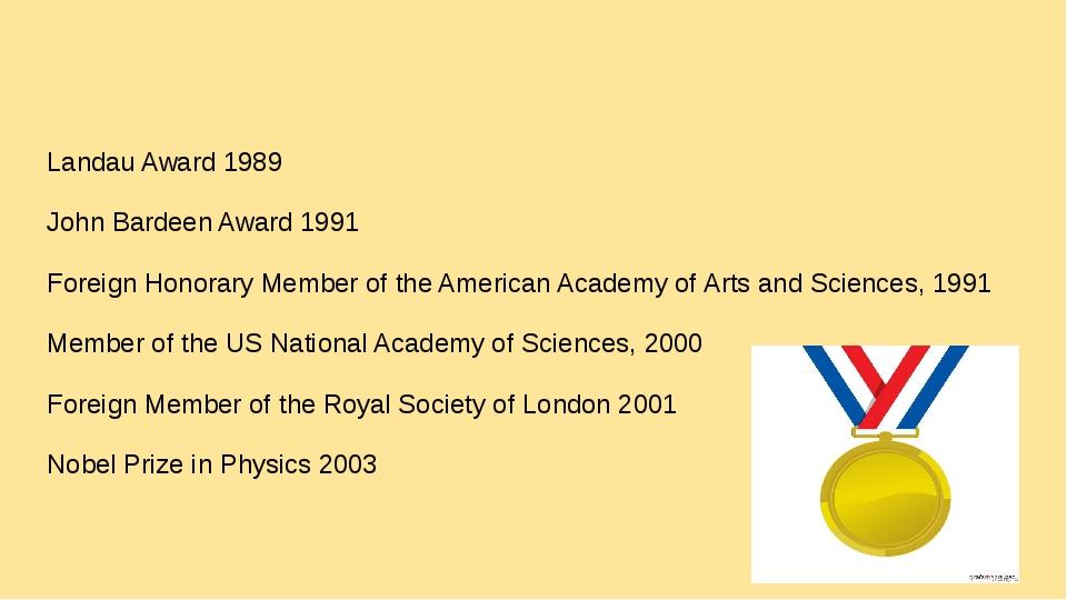 Landau Award 1989 John Bardeen Award 1991 Foreign Honorary Member of the Ame...