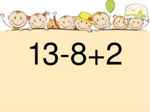 13-8+2