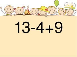 13-4+9
