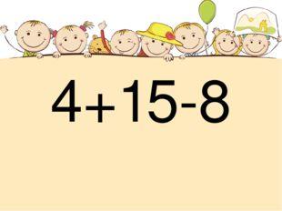 4+15-8