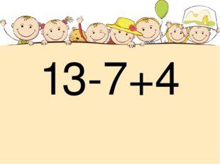 13-7+4