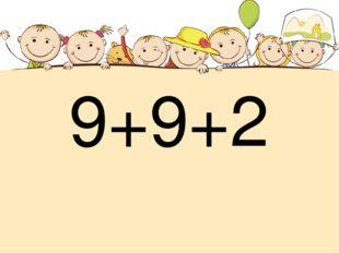 9+9+2