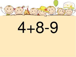 4+8-9