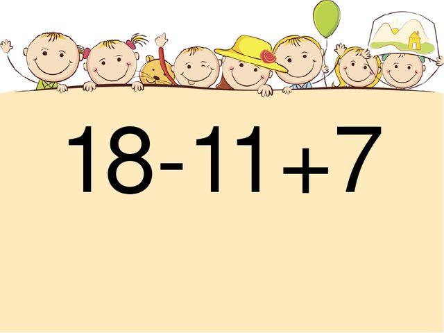 18-11+7