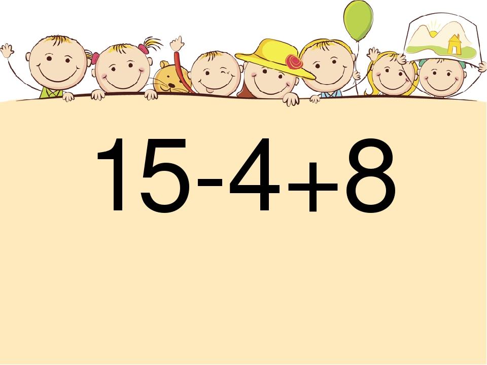 15-4+8