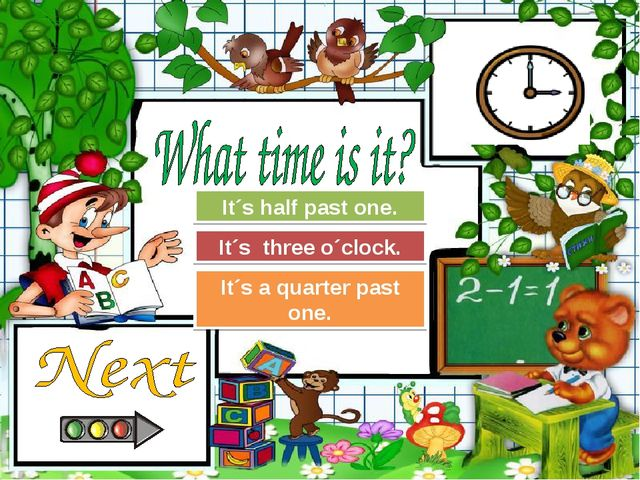 Try Again Great Job! It´s half past one. It´s three o´clock. Try Again It´s a...