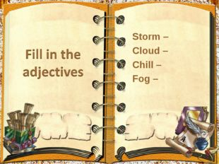 Storm – Cloud – Chill – Fog –