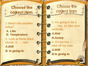 Choose the correct item. 1.What's the weather ……today? A. Like B. Temperature