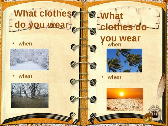What clothes do you wear when when What clothes do you wear when when