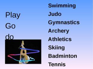 Play Go do Swimming Judo Gymnastics Archery Athletics Skiing Badminton Tenni