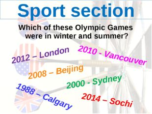 Sport section Which of these Olympic Games were in winter and summer? 2012 –