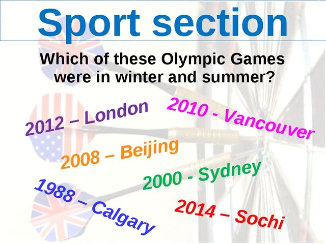 Sport section Which of these Olympic Games were in winter and summer? 2012 –...