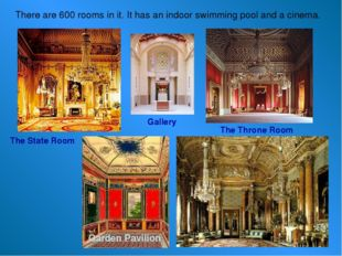 The State Room The Throne Room Garden Pavilion Gallery There are 600 rooms in