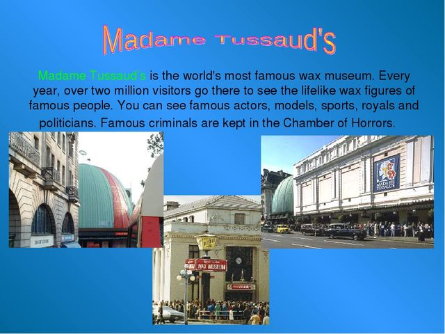 Madame Tussaud's is the world's most famous wax museum. Every year, over two...