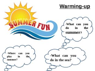 Warming-up -What can you do in the summer? -Where can you play in the summer?