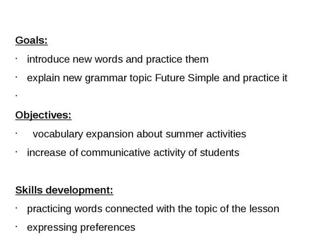 Goals:		 introduce new words and practice them explain new grammar topic Futu...