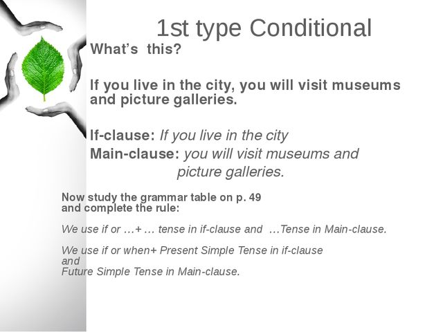1st type Conditional What's this? If you live in the city, you will visit mus...