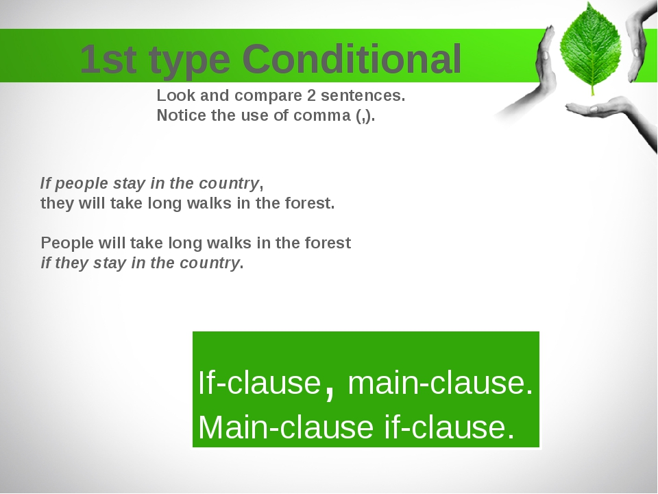 1st type Conditional Look and compare 2 sentences. Notice the use of comma (,...