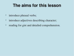 The aims for this lesson introduce phrasal verbs; introduce adjectives descri