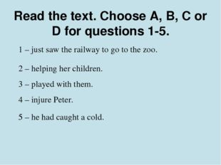 Read the text. Choose A, B, C or D for questions 1-5. 1 – just saw the railwa
