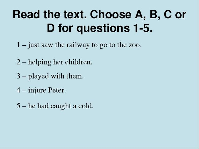Read the text. Choose A, B, C or D for questions 1-5. 1 – just saw the railwa...