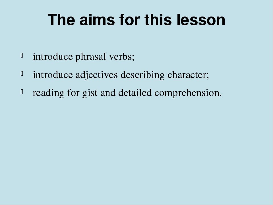 The aims for this lesson introduce phrasal verbs; introduce adjectives descri...