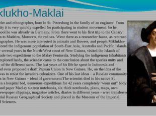 Miklukho-Maklai Future traveler and ethnographer, born in St. Petersburg in t
