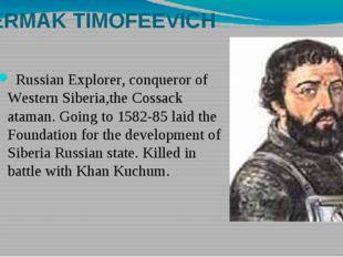 ERMAK TIMOFEEVICH Russian Explorer, conqueror of Western Siberia,the Cossack
