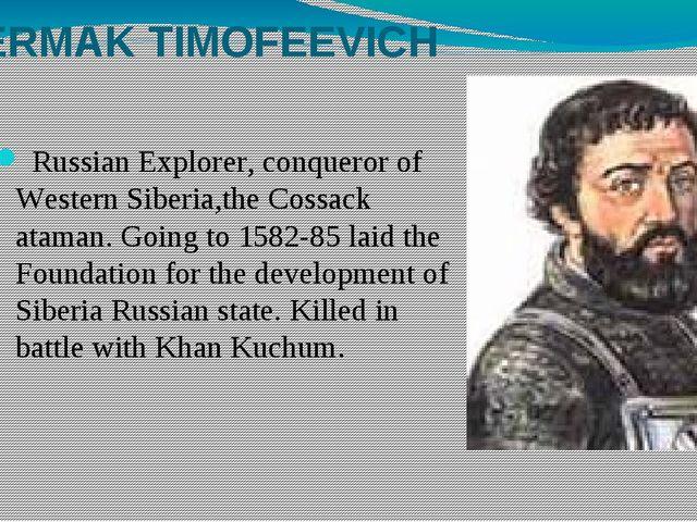 ERMAK TIMOFEEVICH Russian Explorer, conqueror of Western Siberia,the Cossack...
