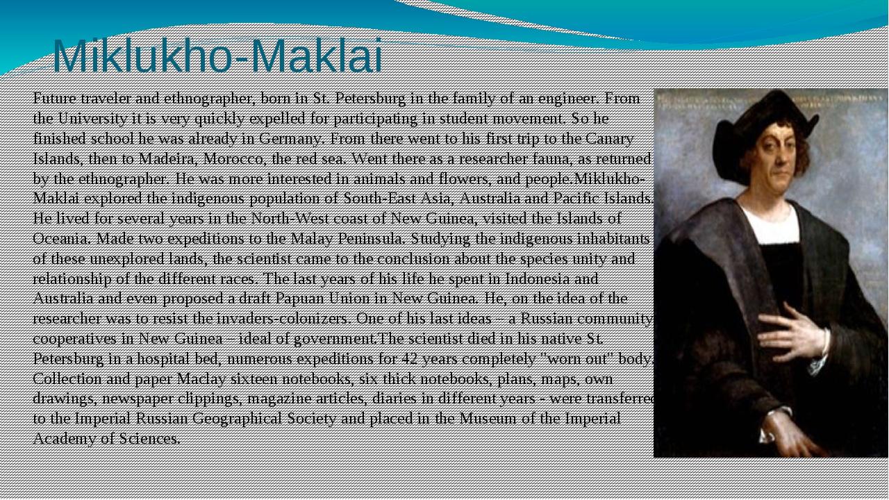 Miklukho-Maklai Future traveler and ethnographer, born in St. Petersburg in t...